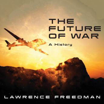 Future of War: A History, Lawrence Freedman