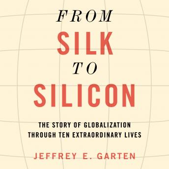 From Silk to Silicon: The Story of Globalization Through Ten Extraordinary Lives sample.