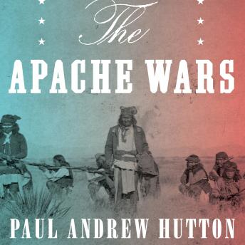 Apache Wars: The Hunt for Geronimo, the Apache Kid, and the Captive Boy Who Started the Longest War in American History, Paul Amdrew Hutton