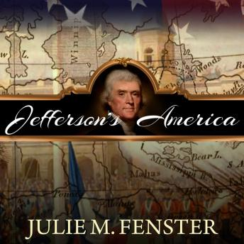 Jefferson's America: The President, the Purchase, and the Explorers Who Transformed a Nation, Julie M. Fenster