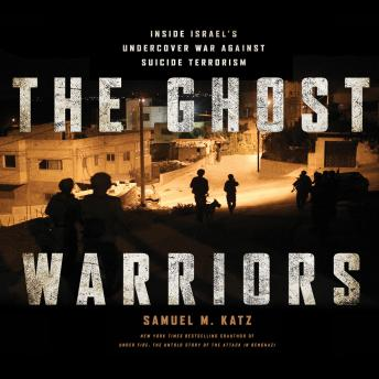 The Ghost Warriors: Inside Israe's Undercover War Against Suicide Terrorism