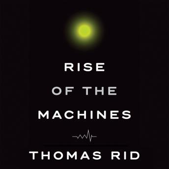 Rise of the Machines: A Cybernetic History, Thomas Rid