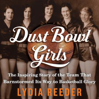 Dust Bowl Girls: The Inspiring Story of the Team That Barnstormed Its Way to Basketball Glory sample.