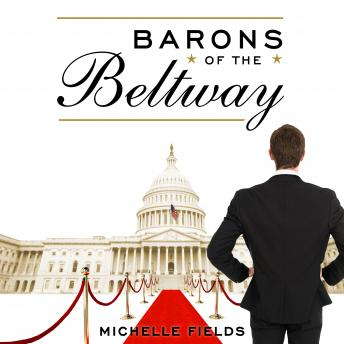 Barons of the Beltway: Inside the Princely World of Our Washington Elite--and How to Overthrow Them, Michelle Fields