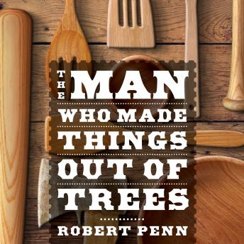 Man Who Made Things Out of Trees, Robert Penn