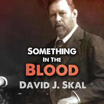 Something in the Blood: The Untold Story of Bram Stoker, the Man Who Wrote Dracula