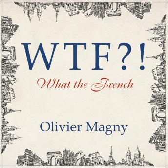 WTF?!: What the French, Audio book by Olivier Magny