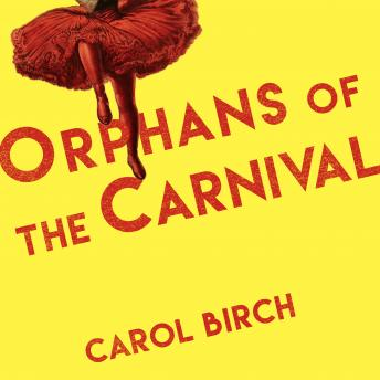 Orphans at the Carnival: A Novel, Carol Birch