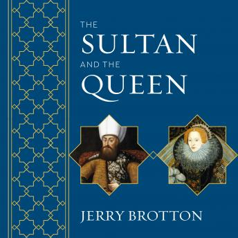 Download Sultan and the Queen: The Untold Story of Elizabeth and Islam by Jerry Brotton