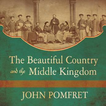 Beautiful Country and the Middle Kingdom: America and China, 1776 to the Present, John Pomfret