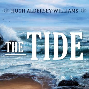 Tide: The Science and Stories Behind the Greatest Force on Earth, Hugh Aldersey Williams