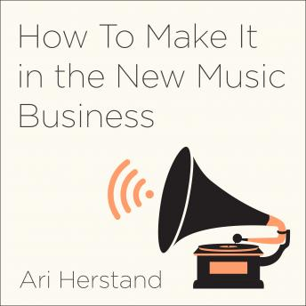 Download How To Make It in the New Music Business: Practical Tips on Building a Loyal Following and Making a Living as a Musician by Ari Herstand