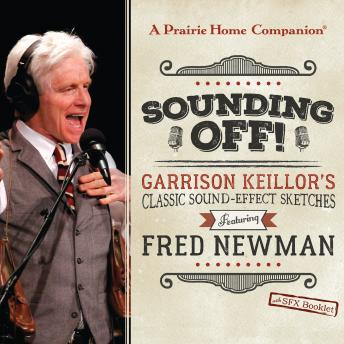 Sounding Off! Garrison Keillor's Classic Sound Effect Sketches featuring Fred Newman