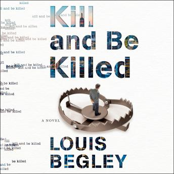 Kill and Be Killed, Louis Begley
