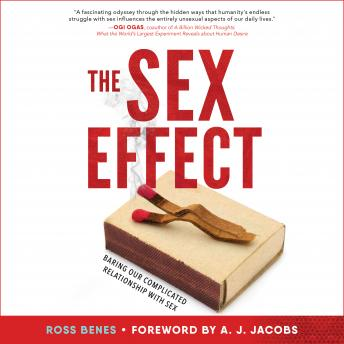 Sex Effect: Baring Our Complicated Relationship with Sex, Ross Benes