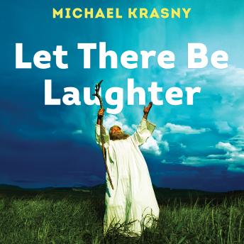 Let There Be Laughter: A Treasury of Great Jewish Humor and What It All Means, Michael Krasny