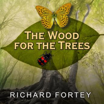 Wood for the Trees: One Man's Long View of Nature, Richard Fortey