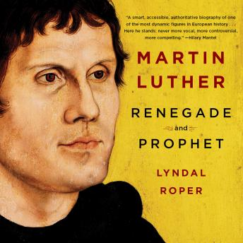 Martin Luther: Renegade and Prophet, Lyndal Roper