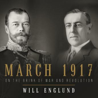 March 1917: On the Brink of War and Revolution, Will Englund