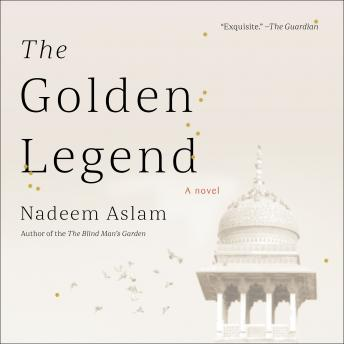 Golden Legend: A Novel, Nadeem Aslam