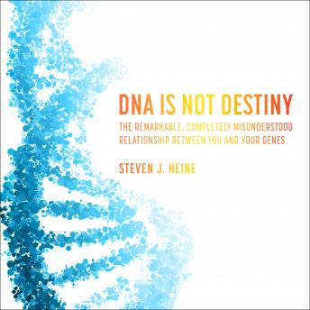 DNA Is Not Destiny: The Remarkable, Completely Misunderstood Relationship between You and Your Genes