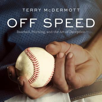 Off Speed: Baseball, Pitching, and the Art of Deception, Terry McDermott