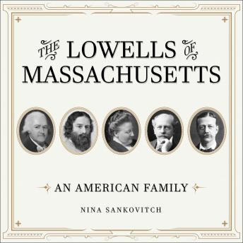 The Lowells of Massachusetts: An American Family, Nina Sankovitch