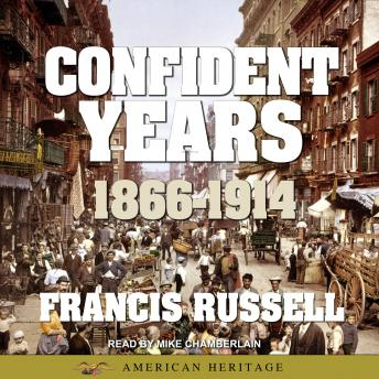 American Heritage History of the Confident Years: 1866-1914