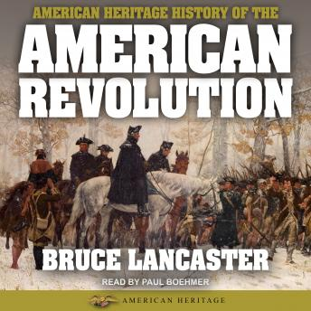 American Heritage History of the American Revolution, Bruce Lancaster