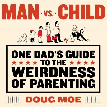 Man vs. Child: One Dad's Guide to the Weirdness of Parenting details