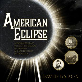 American Eclipse: A Nation's Epic Race to Catch the Shadow of the Moon and Win the Glory of the World, David Baron