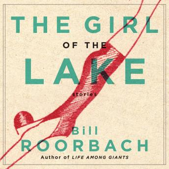 Girl of the Lake: Stories, Bill Roorbach
