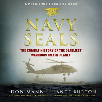 Navy SEALs: The Combat History of the Deadliest Warriors on the Planet, Lance Burton, Don Mann
