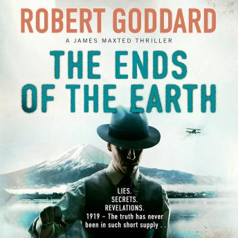 Ends of the Earth: A James Maxted Thriller, Robert Goddard