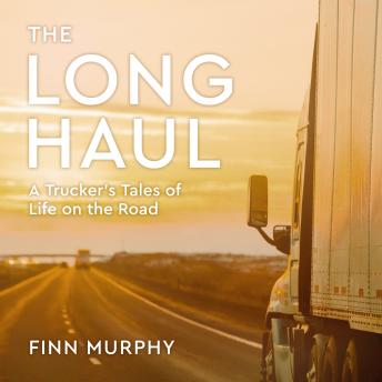 Download Long Haul: A Trucker's Tales of Life on the Road by Finn Murphy