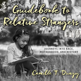 Guidebook to Relative Strangers: Journeys into Race, Motherhood, and History, Camille T. Dungy