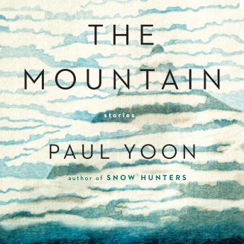 Mountain: Stories, Paul Yoon