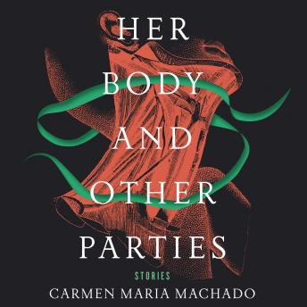 Her Body and Other Parties: Stories, Carmen Maria Machado