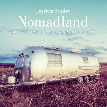 Nomadland: Surviving America in the Twenty-First Century, Jessica Bruder