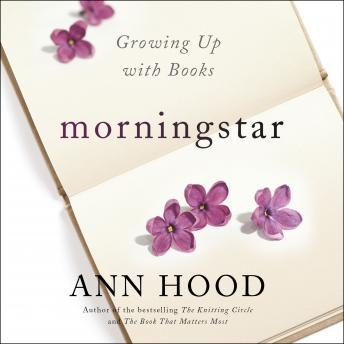 Morningstar: Growing Up With Books, Ann Hood