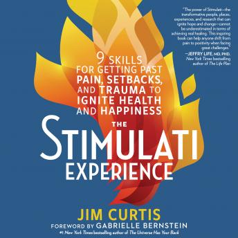 Stimulati Experience: 9 Skills for Getting Past Pain, Setbacks, and Trauma to Ignite Health and Happiness, Jim Curtis