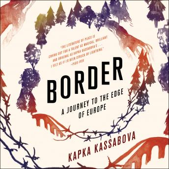 Border: A Journey to the Edge of Europe, Kapka Kassabova