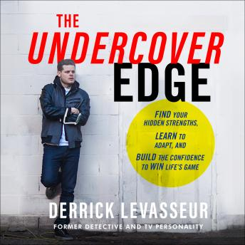 Undercover Edge: Find Your Hidden Strengths, Learn to Adapt, and Build the Confidence to Win Life's Game, Derrick Levasseur