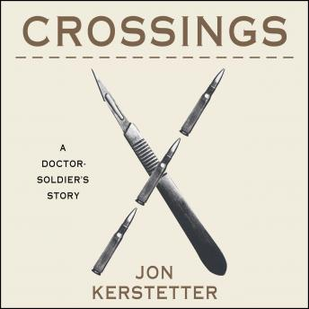 Crossings: A Doctor-Soldier's Story, Jon Kerstetter