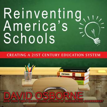 Reinventing America's Schools: Creating a 21st Century Education System, David Osborne