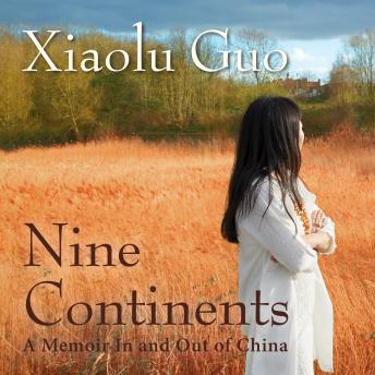 Nine Continents: A Memoir In and Out of China, Xiaolu Guo