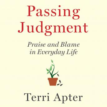 Passing Judgment: Praise and Blame in Everyday Life, Terri Apter