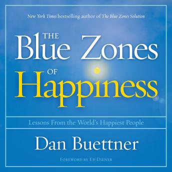 Download Blue Zones of Happiness: Lessons From the World's Happiest People by Dan Buettner
