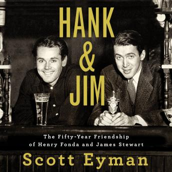 Hank and Jim: The Fifty-Year Friendship of Henry Fonda and James Stewart, Scott Eyman
