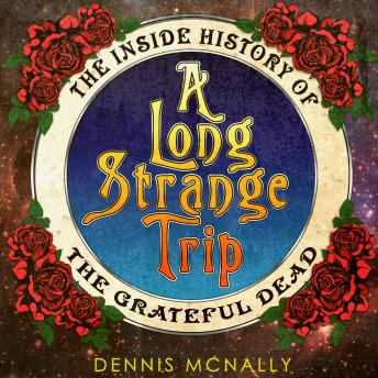 Long Strange Trip: The Inside History of the Grateful Dead, Dennis McNally